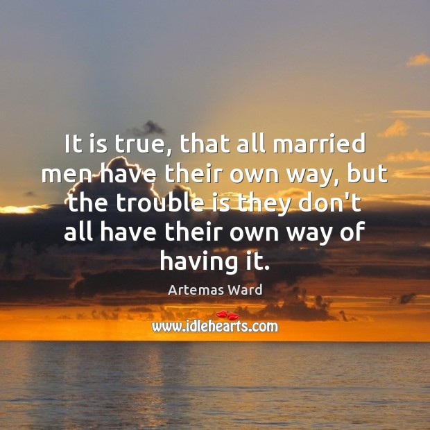 Image, It is true, that all married men have their own way, but