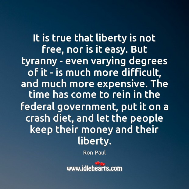 It is true that liberty is not free, nor is it easy. Image