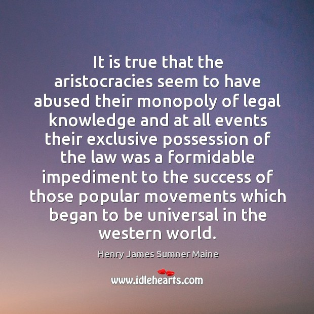 It is true that the aristocracies seem to have abused their monopoly Henry James Sumner Maine Picture Quote