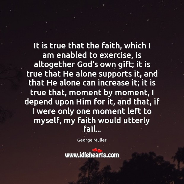 It is true that the faith, which I am enabled to exercise, Image