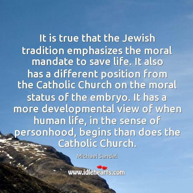 It is true that the Jewish tradition emphasizes the moral mandate to Michael Sandel Picture Quote