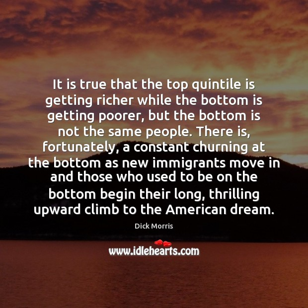 It is true that the top quintile is getting richer while the Dick Morris Picture Quote