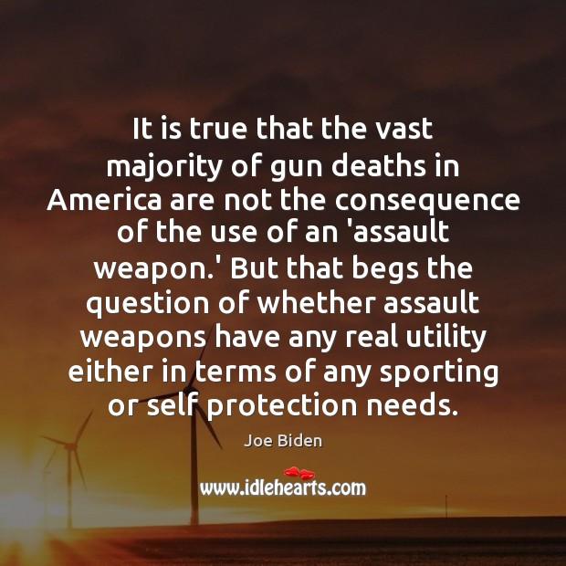 It is true that the vast majority of gun deaths in America Joe Biden Picture Quote