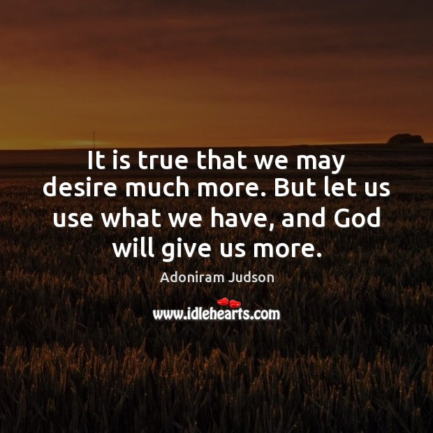 Image, It is true that we may desire much more. But let us