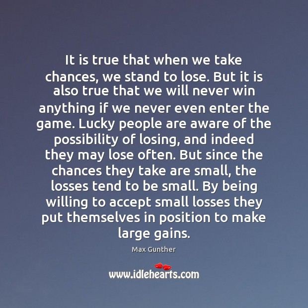 It is true that when we take chances, we stand to lose. Accept Quotes Image