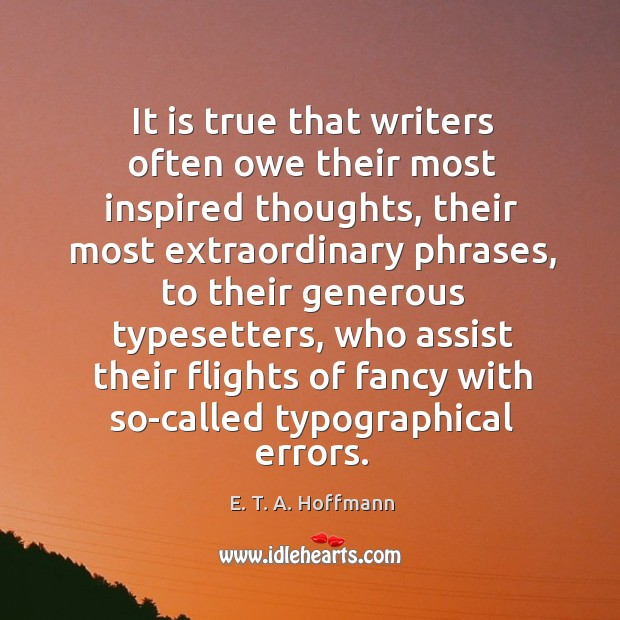 It is true that writers often owe their most inspired thoughts, their Image
