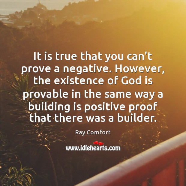 It is true that you can't prove a negative. However, the existence Ray Comfort Picture Quote