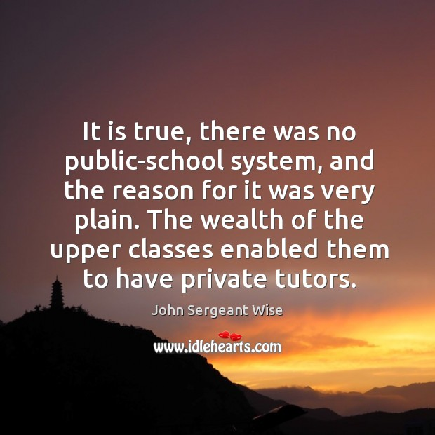 It is true, there was no public-school system, and the reason for it was very plain. Image