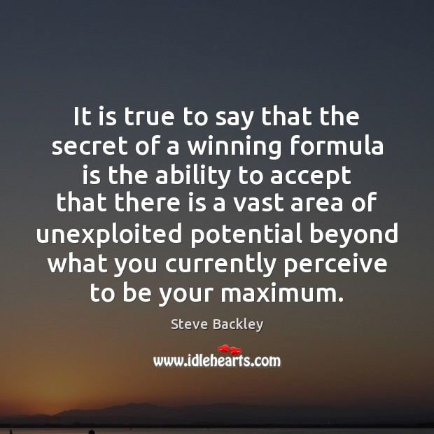 Steve Backley Picture Quote image saying: It is true to say that the secret of a winning formula