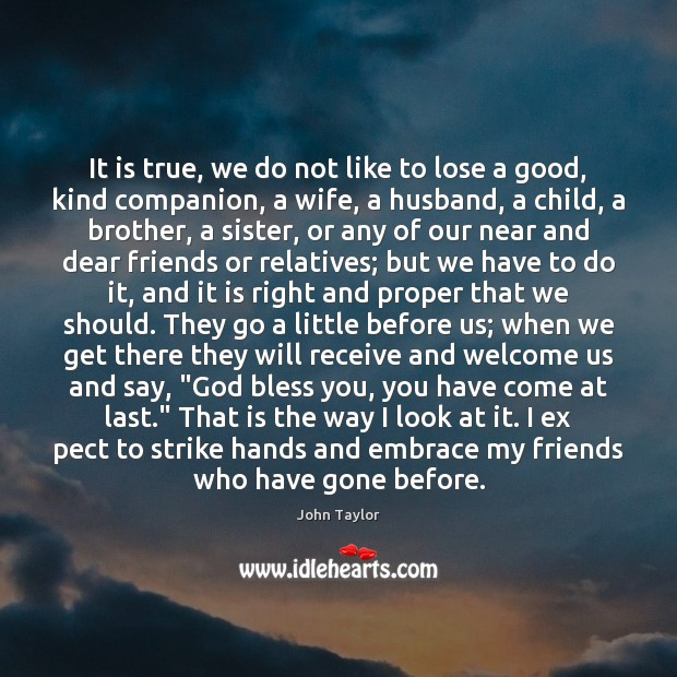 Image, It is true, we do not like to lose a good, kind