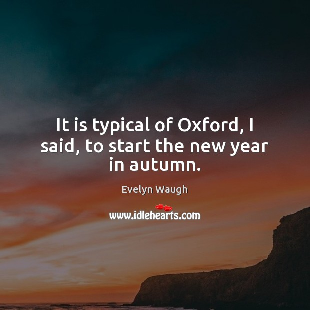 Image, It is typical of Oxford, I said, to start the new year in autumn.