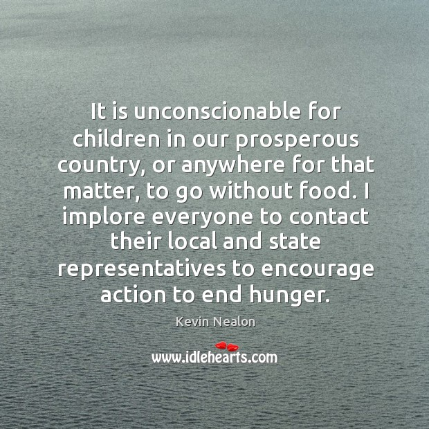 It is unconscionable for children in our prosperous country, or anywhere for Image