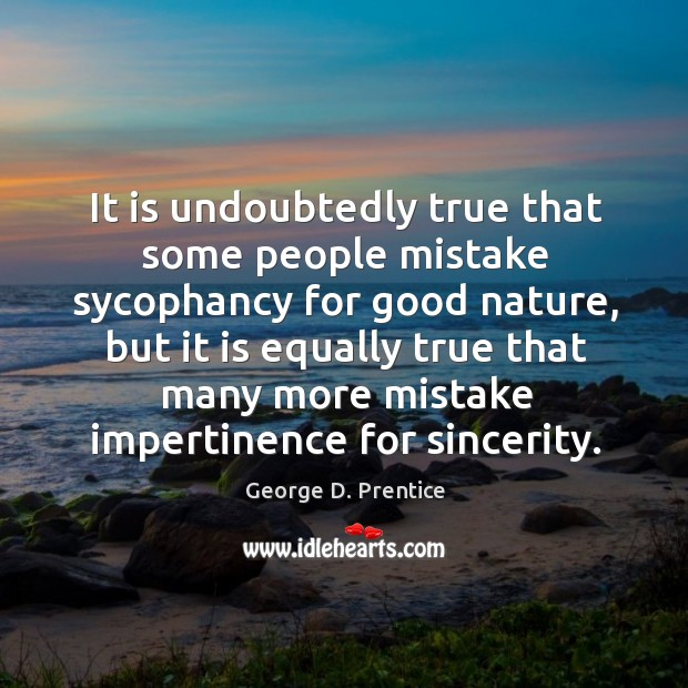 It is undoubtedly true that some people mistake sycophancy for good nature, Image