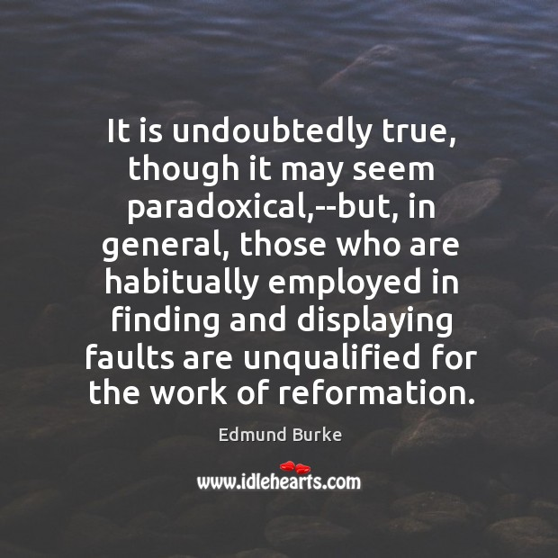 It is undoubtedly true, though it may seem paradoxical,–but, in general, Image