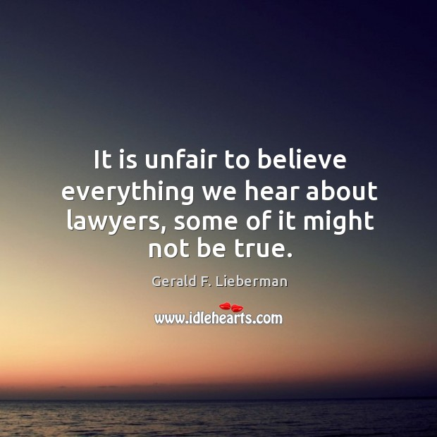 It is unfair to believe everything we hear about lawyers, some of it might not be true. Image