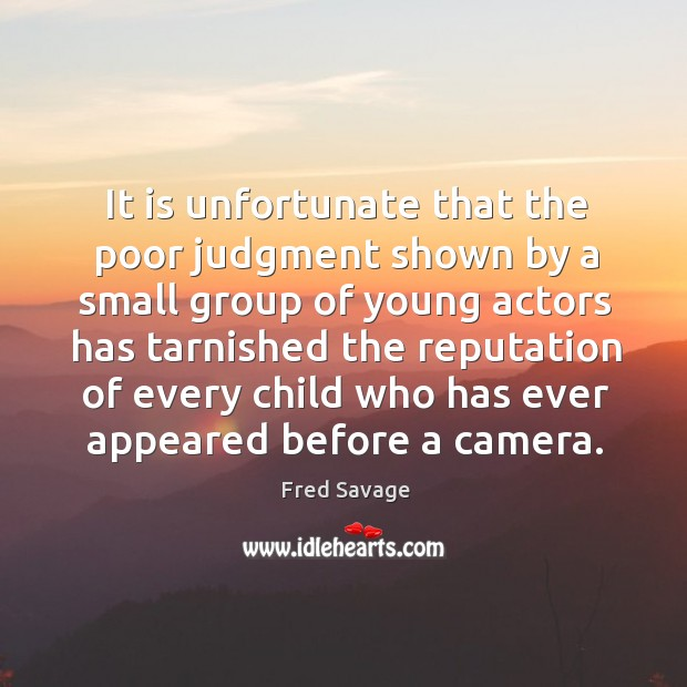It is unfortunate that the poor judgment shown by a small group of young actors has Image