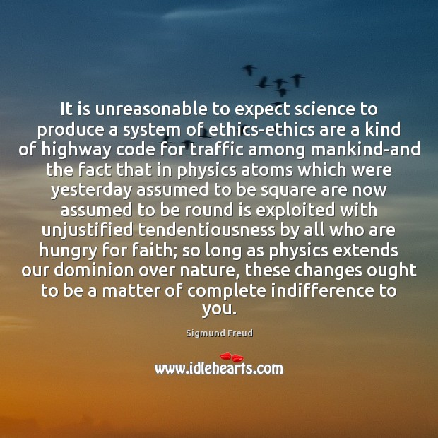 It is unreasonable to expect science to produce a system of ethics-ethics Nature Quotes Image