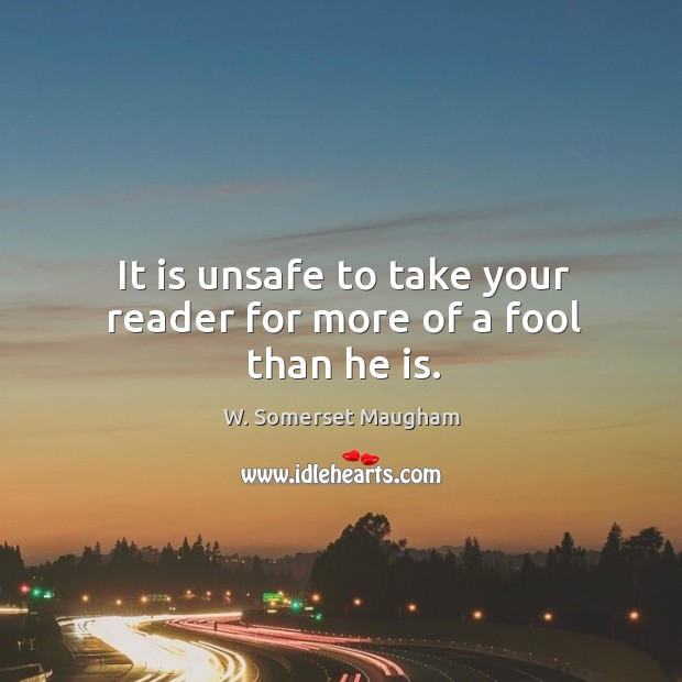Image, It is unsafe to take your reader for more of a fool than he is.