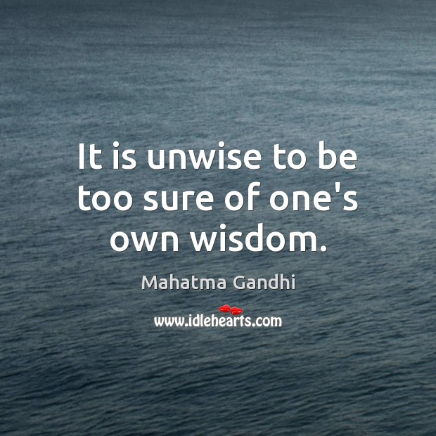 It is unwise to be too sure of one's own wisdom. Image