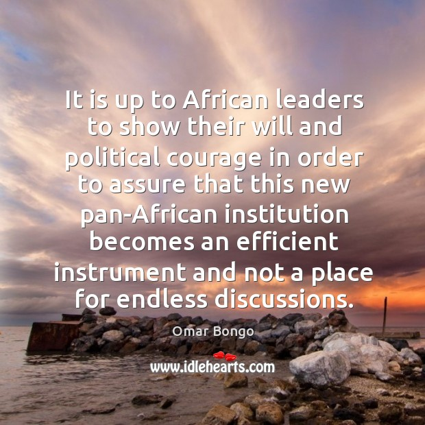 It is up to african leaders to show their will and political courage in order to assure that Image