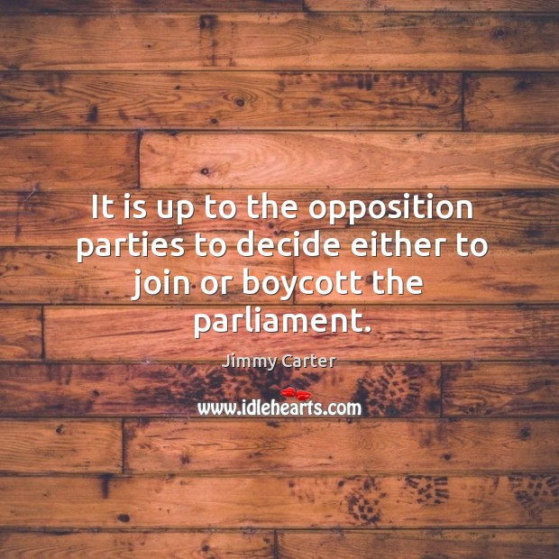 It is up to the opposition parties to decide either to join or boycott the parliament. Image