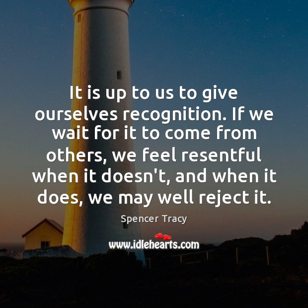 Image, It is up to us to give ourselves recognition. If we wait