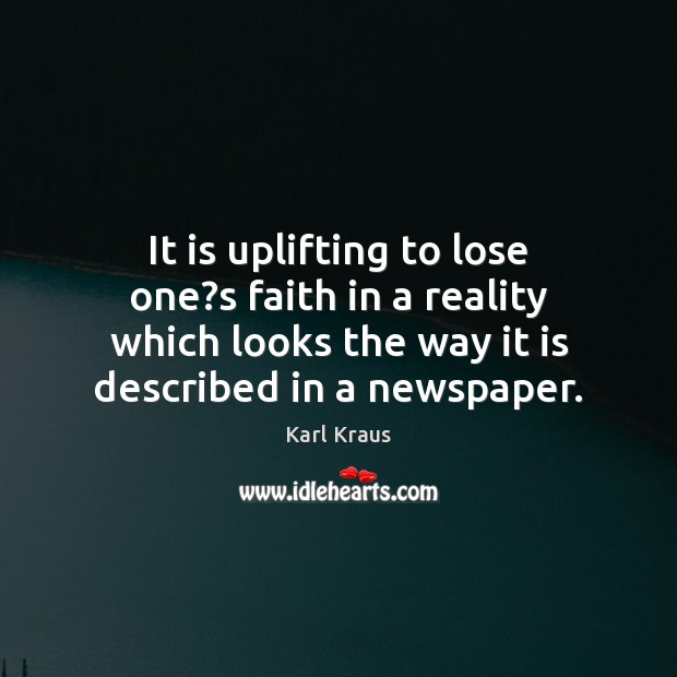 It is uplifting to lose one?s faith in a reality which Image