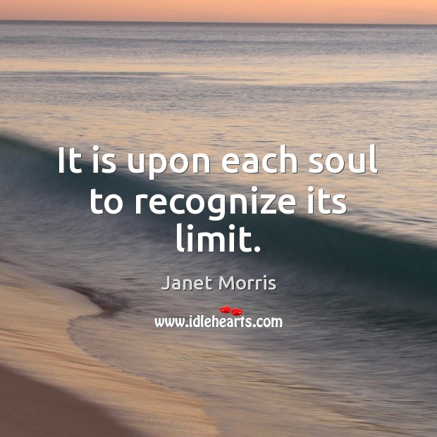 It is upon each soul to recognize its limit. Janet Morris Picture Quote