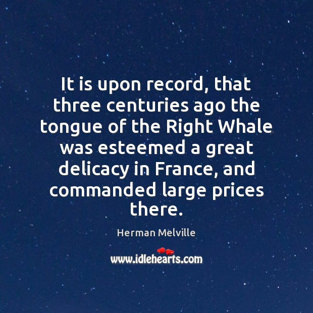 It is upon record, that three centuries ago the tongue of the Herman Melville Picture Quote