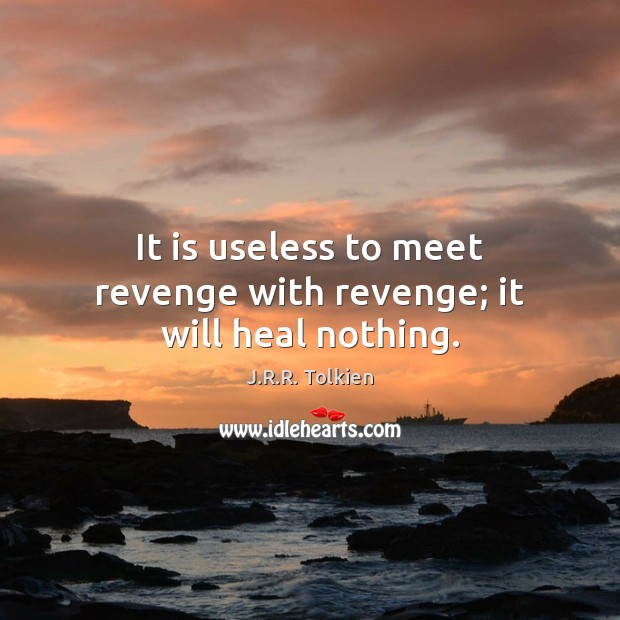 It is useless to meet revenge with revenge; it will heal nothing. J.R.R. Tolkien Picture Quote