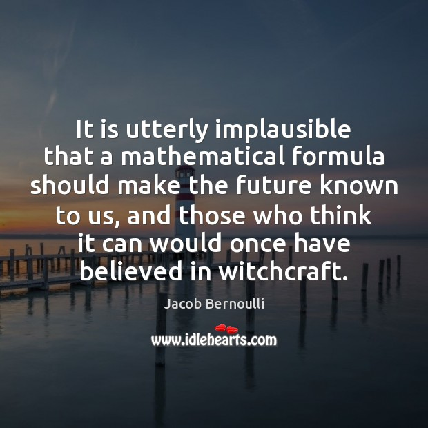 It is utterly implausible that a mathematical formula should make the future Image