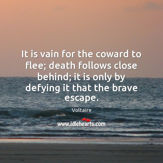 It is vain for the coward to flee; death follows close behind; Image