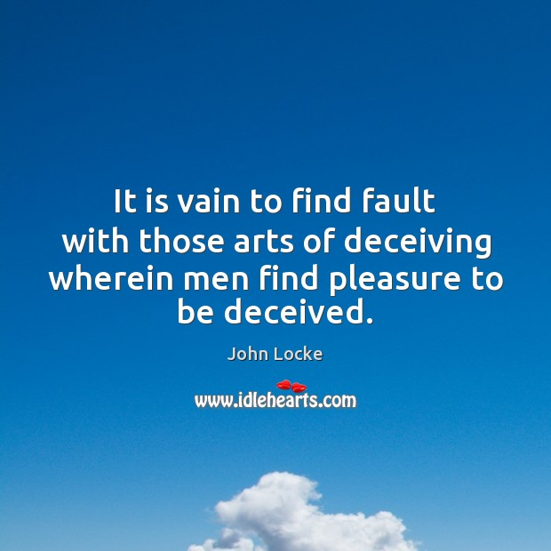 It is vain to find fault with those arts of deceiving wherein Image