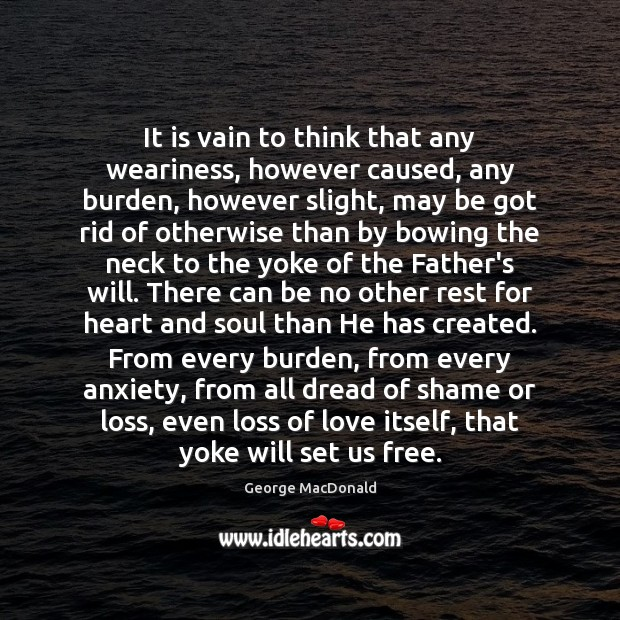 Image, It is vain to think that any weariness, however caused, any burden,