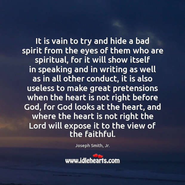 It is vain to try and hide a bad spirit from the Joseph Smith, Jr. Picture Quote