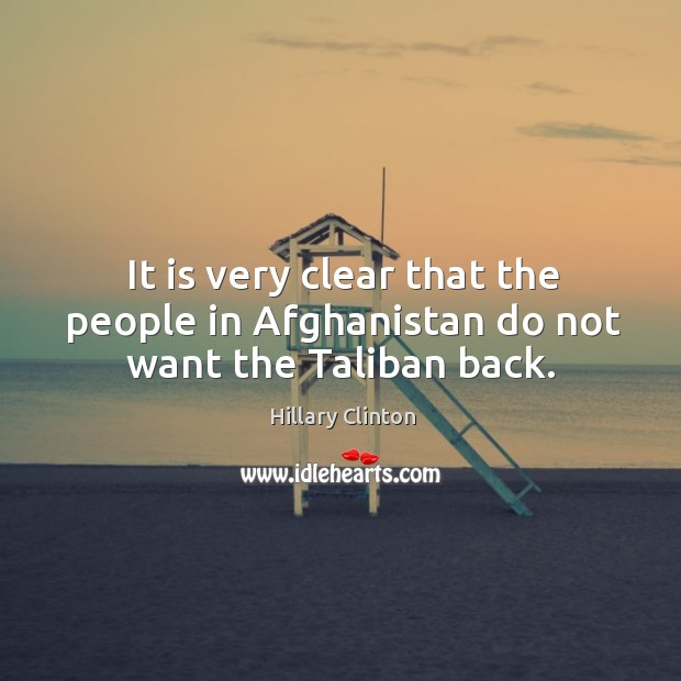 Image, It is very clear that the people in Afghanistan do not want the Taliban back.