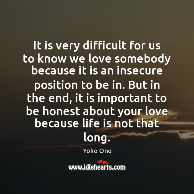 It is very difficult for us to know we love somebody because Yoko Ono Picture Quote