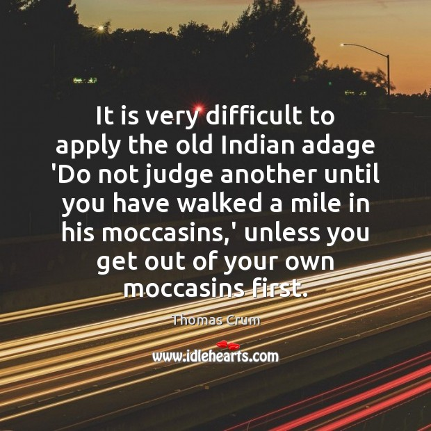 It is very difficult to apply the old Indian adage 'Do not Image