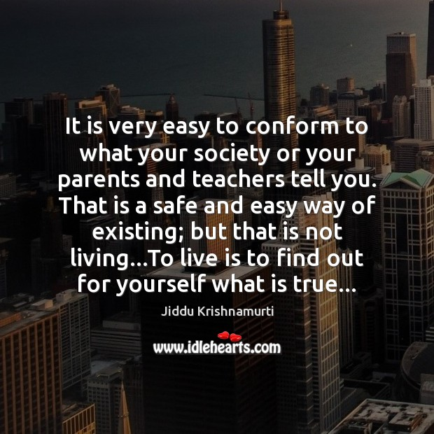 It is very easy to conform to what your society or your Image