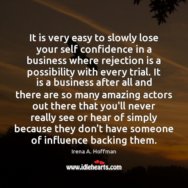 It is very easy to slowly lose your self confidence in a Rejection Quotes Image