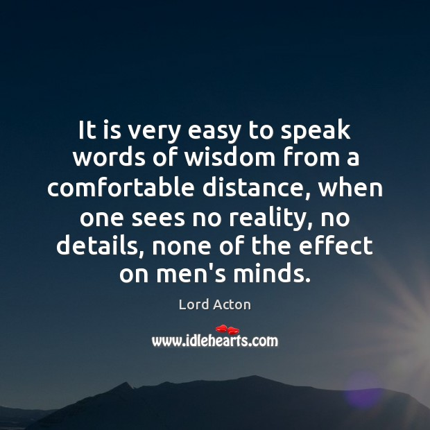 It is very easy to speak words of wisdom from a comfortable Lord Acton Picture Quote
