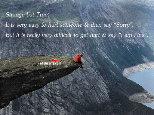 Strange But True: It Is Very Easy To Hurt…