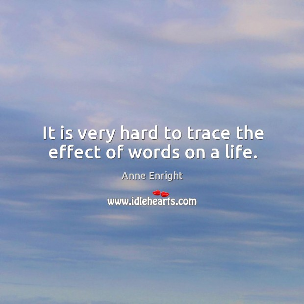 Image, It is very hard to trace the effect of words on a life.