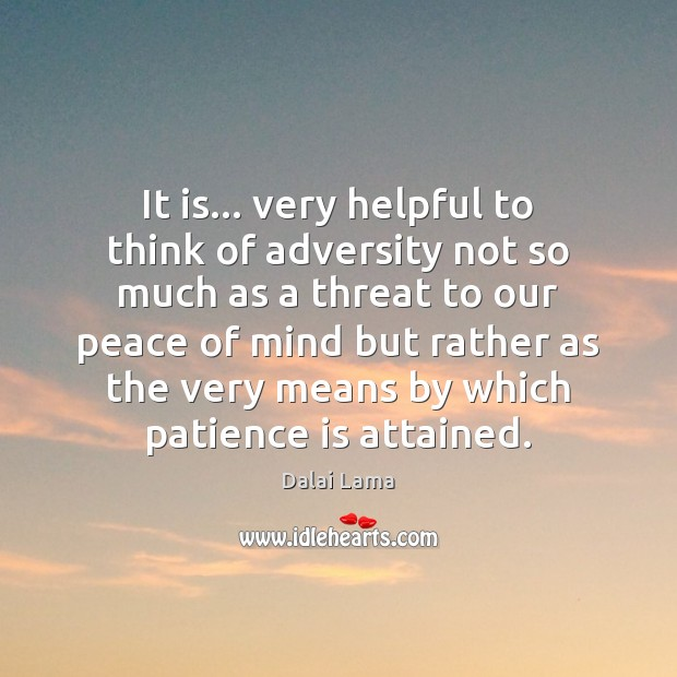 It is… very helpful to think of adversity not so much as Patience Quotes Image