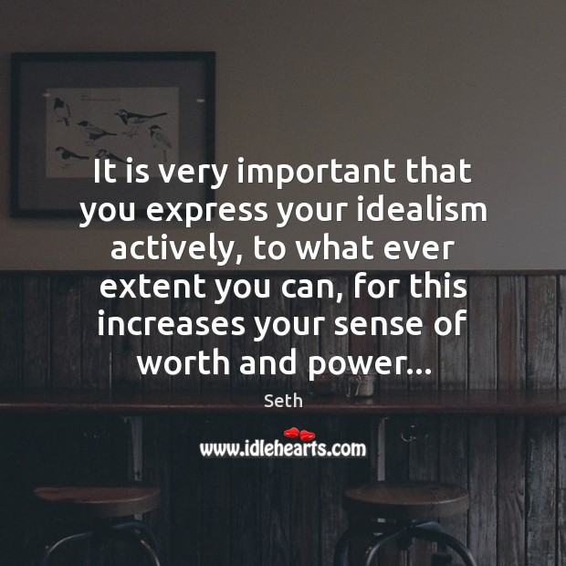 It is very important that you express your idealism actively, to what Image