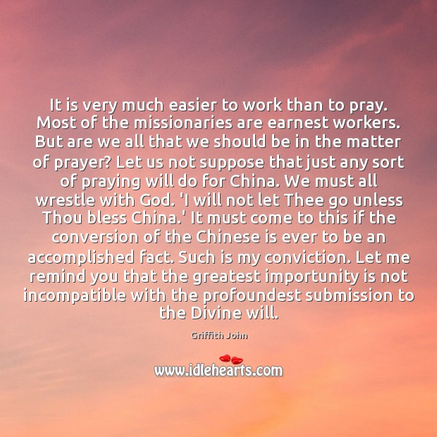 It is very much easier to work than to pray. Most of Submission Quotes Image