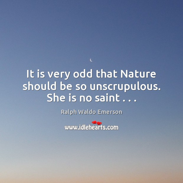Image, It is very odd that Nature should be so unscrupulous. She is no saint . . .