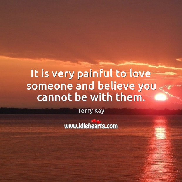 It is very painful to love someone and believe you cannot be with them. Image