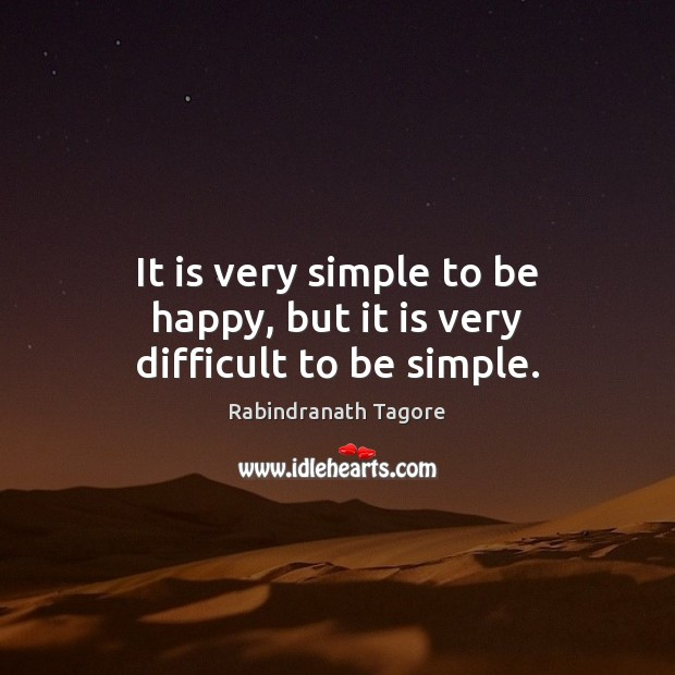 Image, It is very simple to be happy, but it is very difficult to be simple.