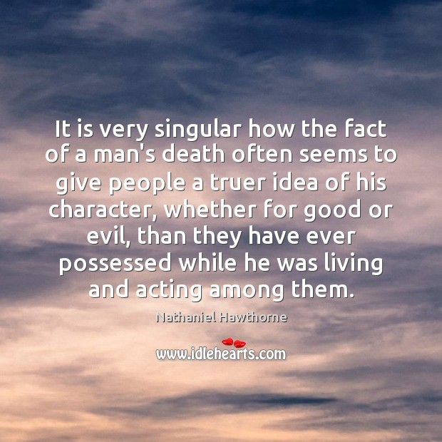 It is very singular how the fact of a man's death often Image